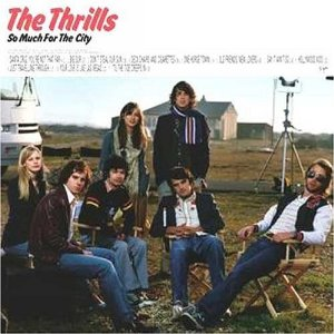 The Thrills : So Much For The City   [P/M]   (* 2003 Mercury Prize Nomination)